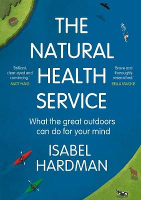 The Natural Health Service. How nature can mend your mindby Isabel Hardman book