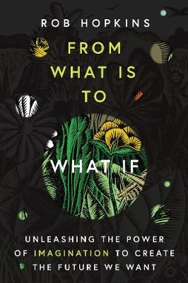 From what is to what if? By Rob Hopkins Book Cover